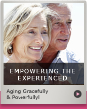Empowering the Experienced - Aging Gracefully & Powerfully